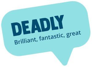 Deadly! Meaning: Brilliant, fantastic, great