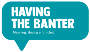 Having the banter! Meaning: Having a fun chat