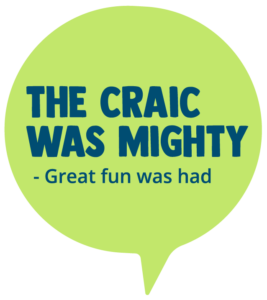 The craic was mighty! Meaning: Great fun was had